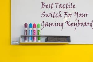 Best Tactile Switch For Your Gaming Keyboard One Computer Guy